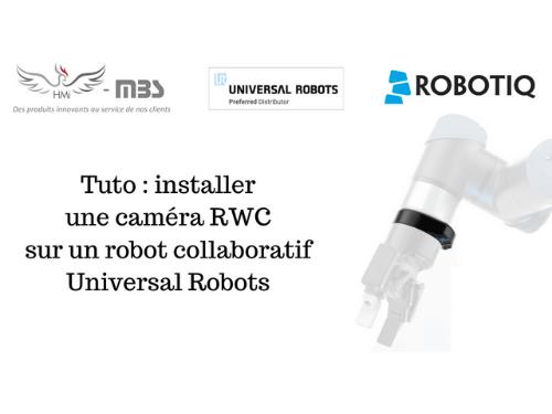 Nouveau tuto : installer votre caméra RWC sur Universal Robots